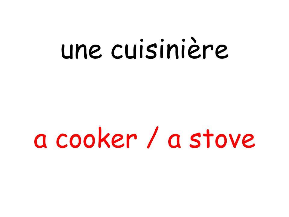 a cooker / a stove une cuisinière