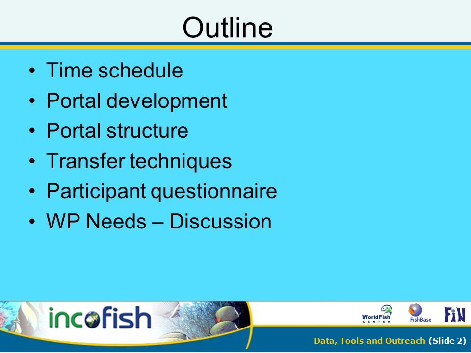 Data, Tools and Outreach (Slide 2) Outline Time schedule Portal development Portal structure Transfer techniques Participant questionnaire WP Needs –