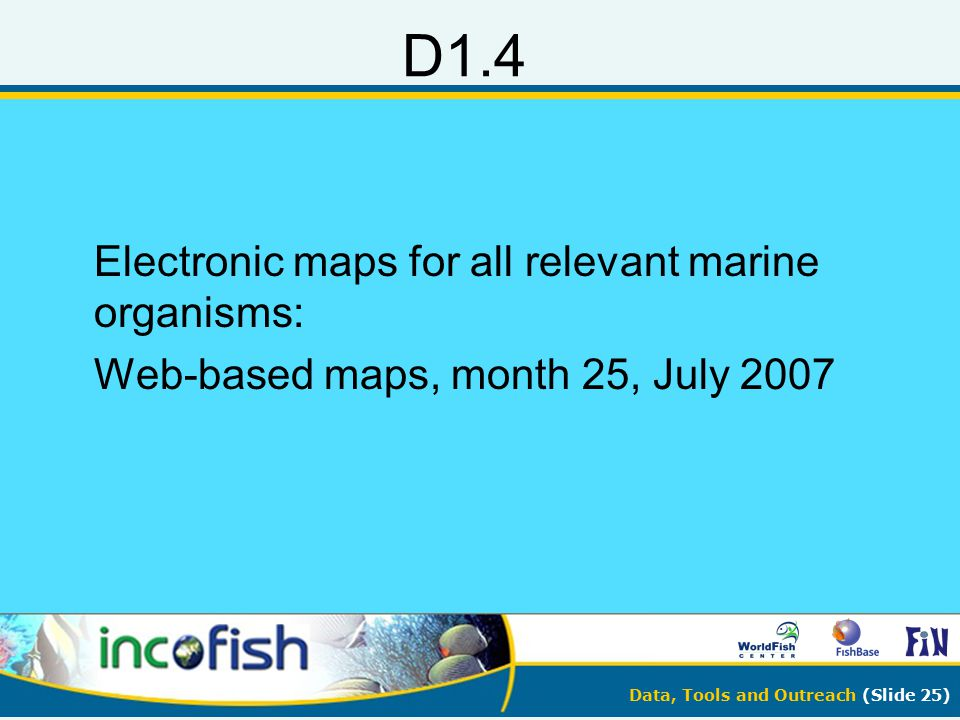 Data, Tools and Outreach (Slide 25) D1.4 Electronic maps for all relevant marine organisms: Web-based maps, month 25, July 2007