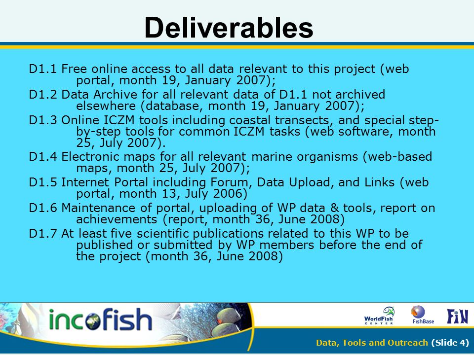 Data, Tools and Outreach (Slide 4) Deliverables D1.1 Free online access to all data relevant to this project (web portal, month 19, January 2007); D1.