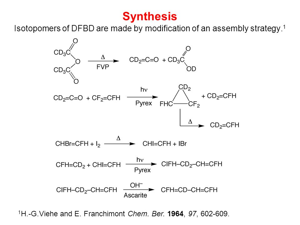 Synthesis Isotopomers of DFBD are made by modification of an assembly strategy. 1 1 H.-G.Viehe and E. Franchimont Chem. Ber. 1964, 97, 602-609.