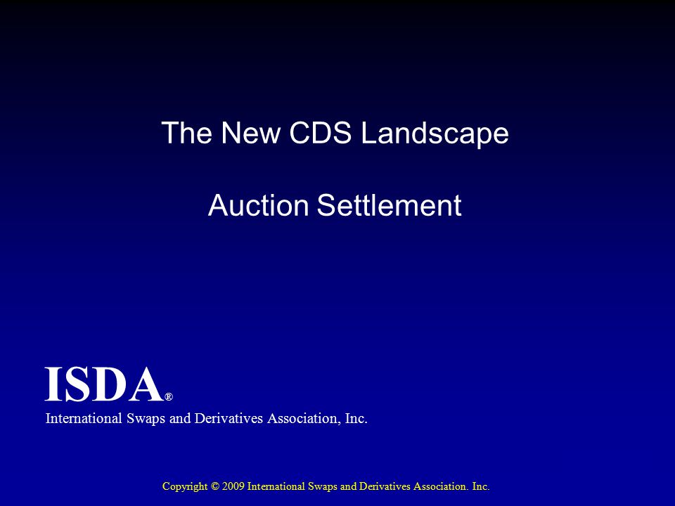 ISDA ® Auction Settlement Terms Auction Settlement Terms will be published for each Auction the DC determines should be held Auction-specific terms set by the DC by majority vote