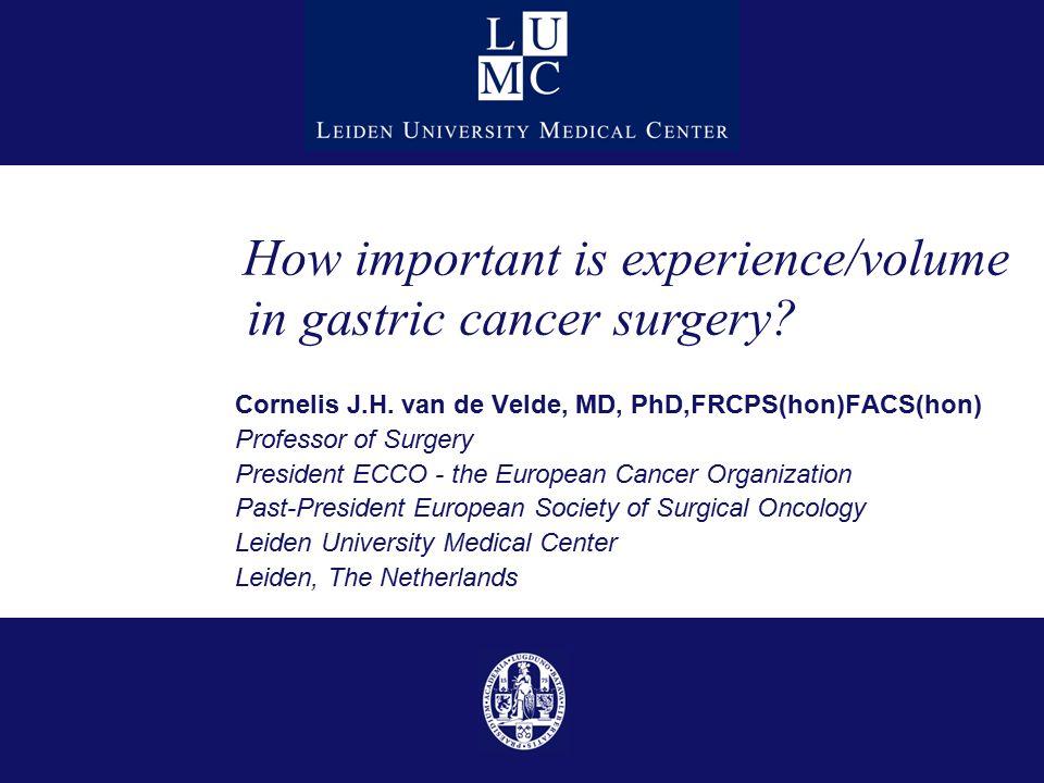 Cornelis J.H. van de Velde, MD, PhD,FRCPS(hon)FACS(hon) Professor of Surgery President ECCO - the European Cancer Organization Past-President European