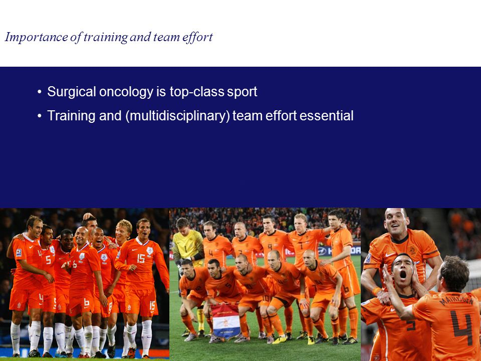 Importance of training and team effort Surgical oncology is top-class sport Training and (multidisciplinary) team effort essential