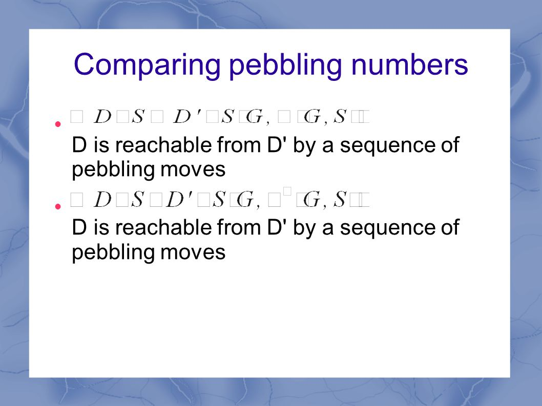 Comparing pebbling numbers D is reachable from D by a sequence of pebbling moves