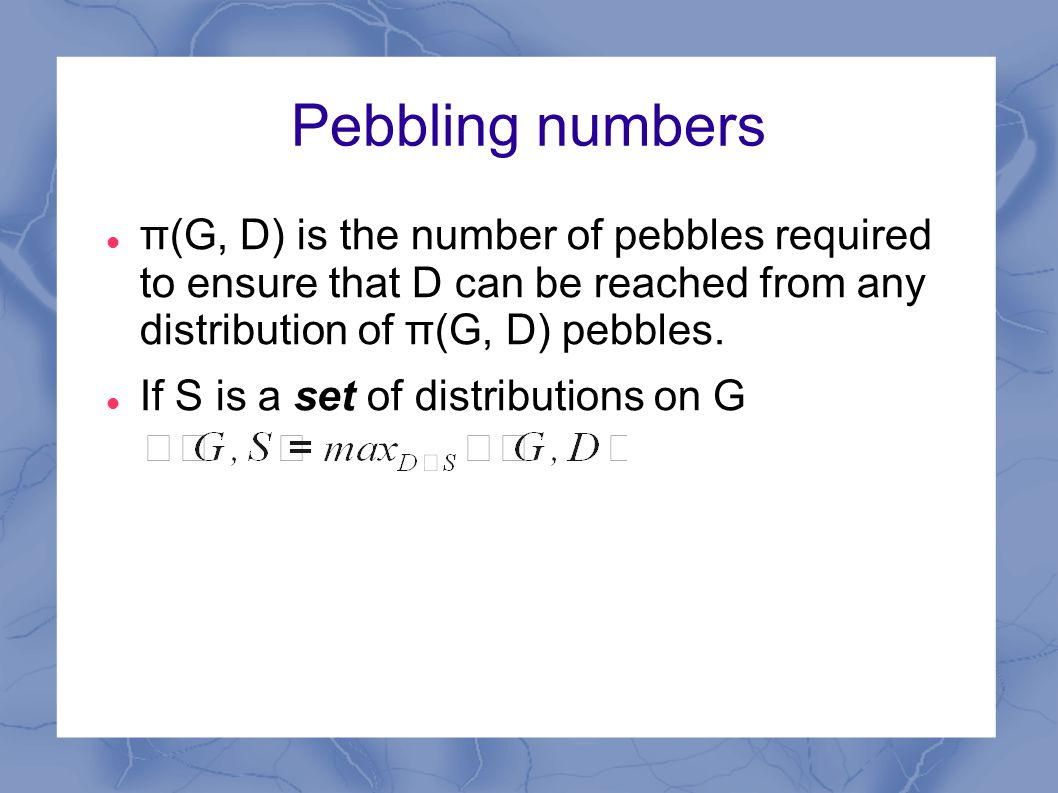 Pebbling numbers π(G, D) is the number of pebbles required to ensure that D can be reached from any distribution of π(G, D) pebbles.