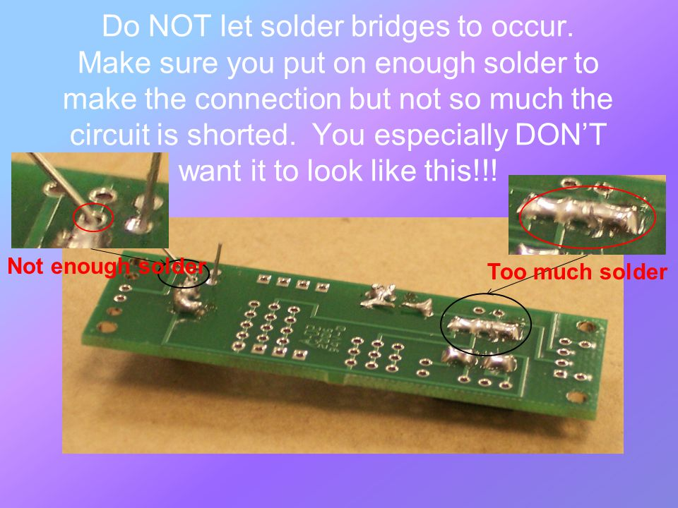Do NOT let solder bridges to occur.