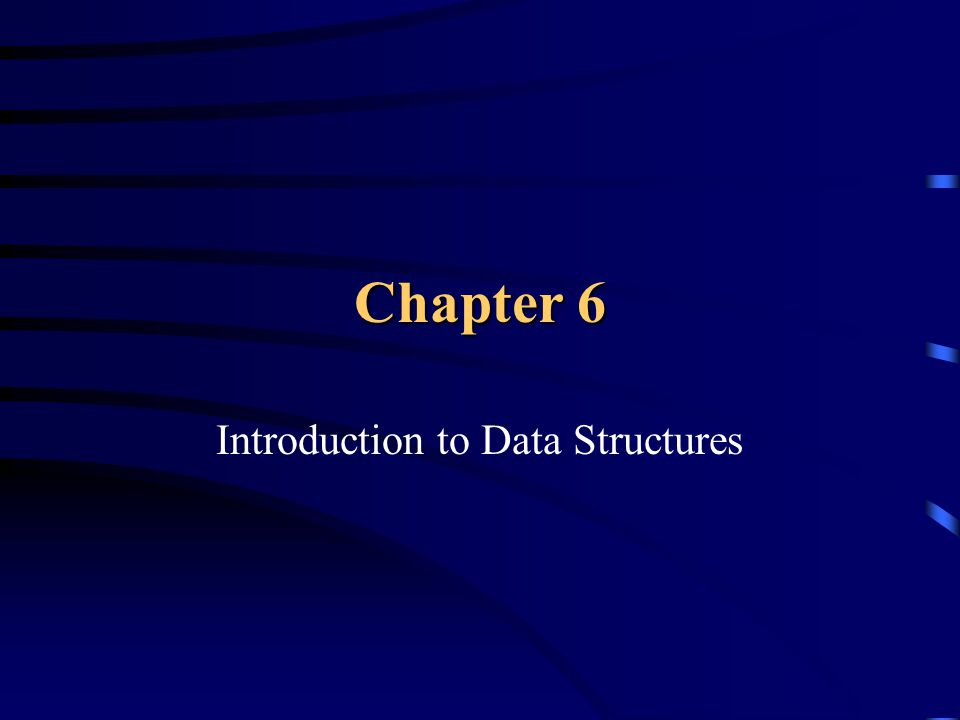 Chapter 6 Introduction to Data Structures