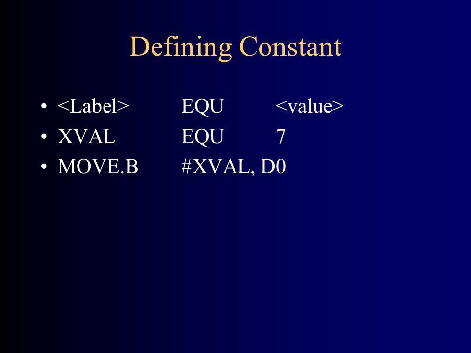 Defining Constant EQU XVALEQU7 MOVE.B#XVAL, D0