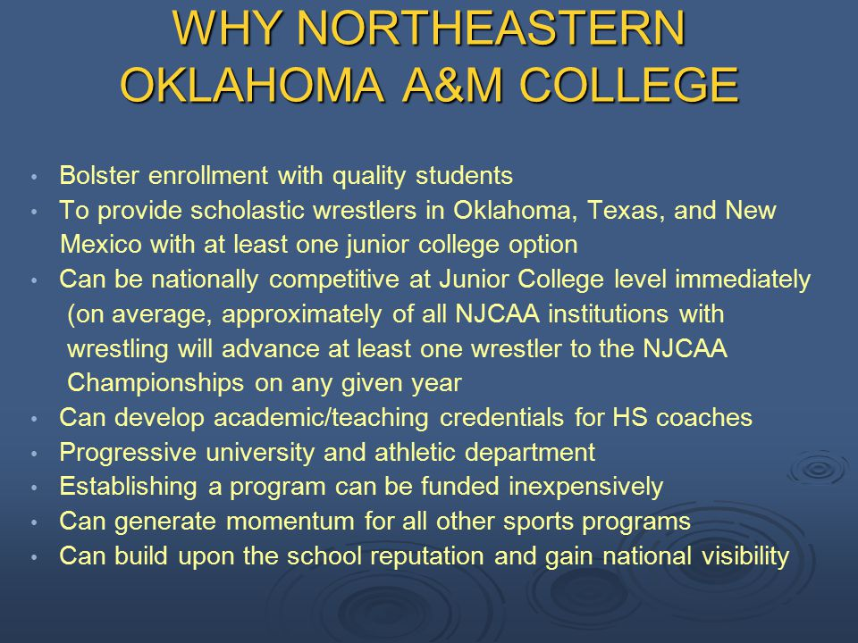WHY NORTHEASTERN OKLAHOMA A&M COLLEGE Bolster enrollment with quality students To provide scholastic wrestlers in Oklahoma, Texas, and New Mexico with
