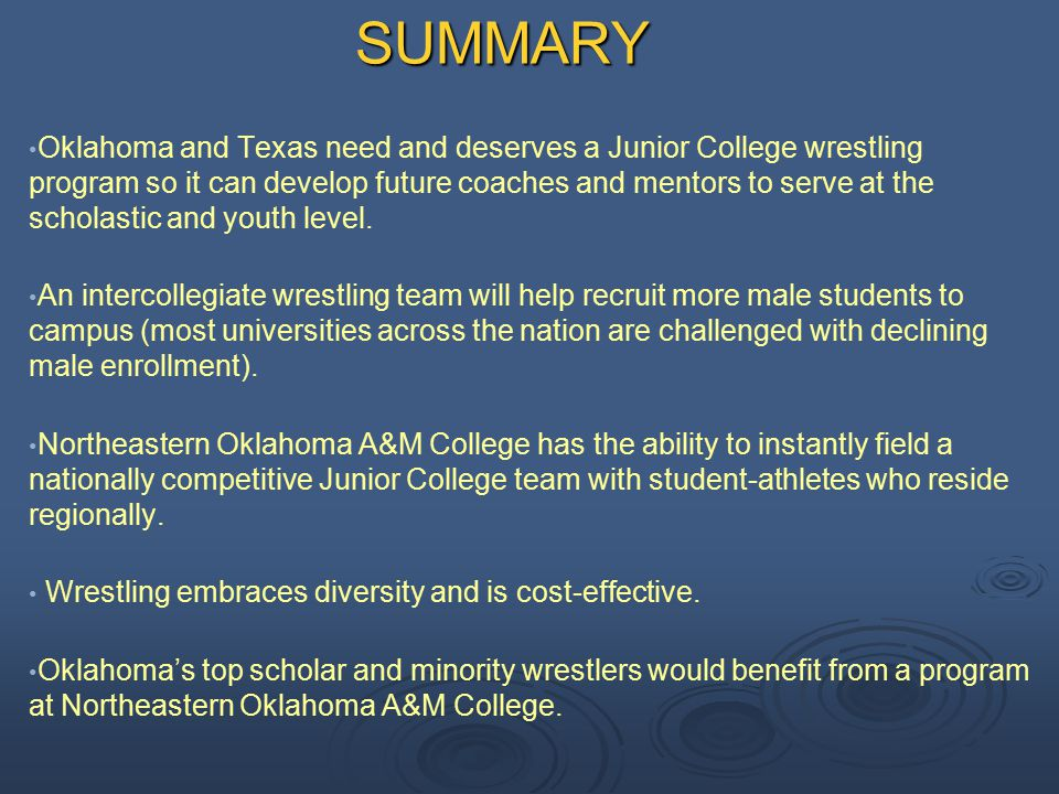 SUMMARY Oklahoma and Texas need and deserves a Junior College wrestling program so it can develop future coaches and mentors to serve at the scholasti