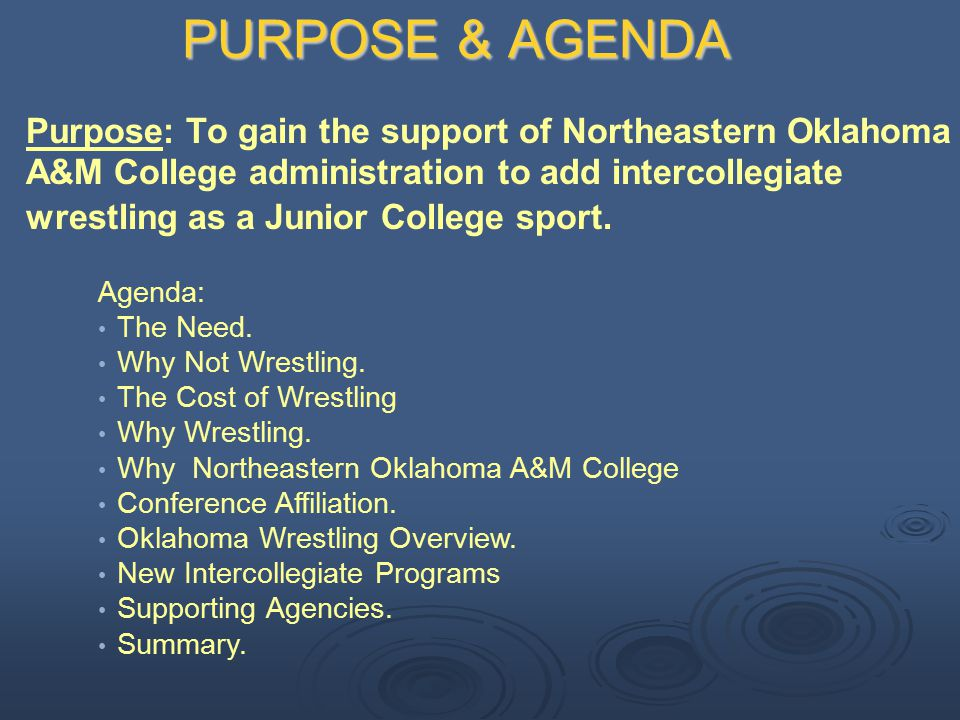 PURPOSE & AGENDA Purpose: To gain the support of Northeastern Oklahoma A&M College administration to add intercollegiate wrestling as a Junior College sport.