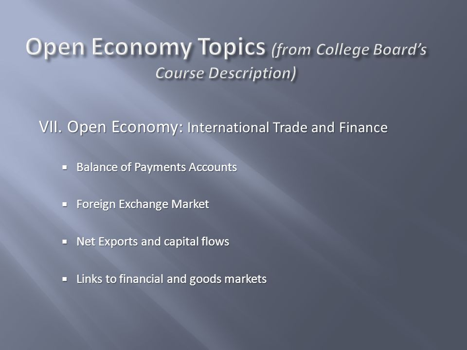 VII. Open Economy: International Trade and Finance  Balance of Payments Accounts  Foreign Exchange Market  Net Exports and capital flows  Links to