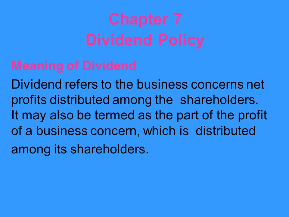 TYPES OF DIVIDEND/FORM OF DIVIDEND Dividend may be distributed among the shareholders in the form of cash or stock.
