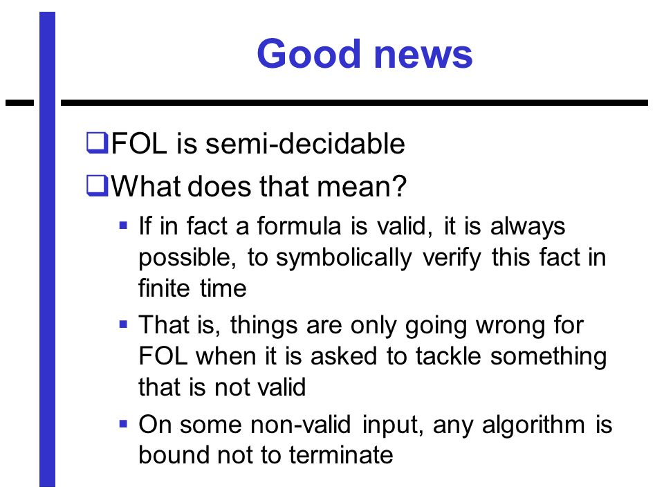 Good news  FOL is semi-decidable  What does that mean.