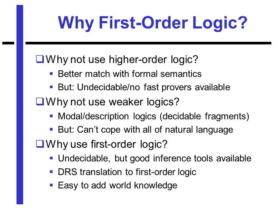 Why First-Order Logic.  Why not use higher-order logic.