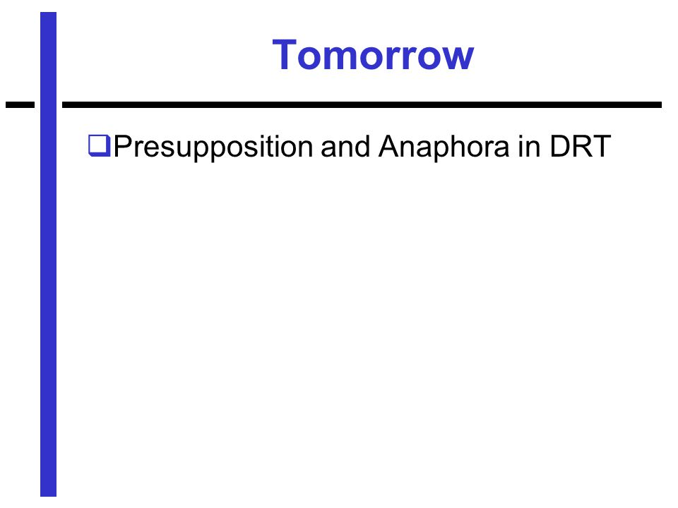 Tomorrow  Presupposition and Anaphora in DRT