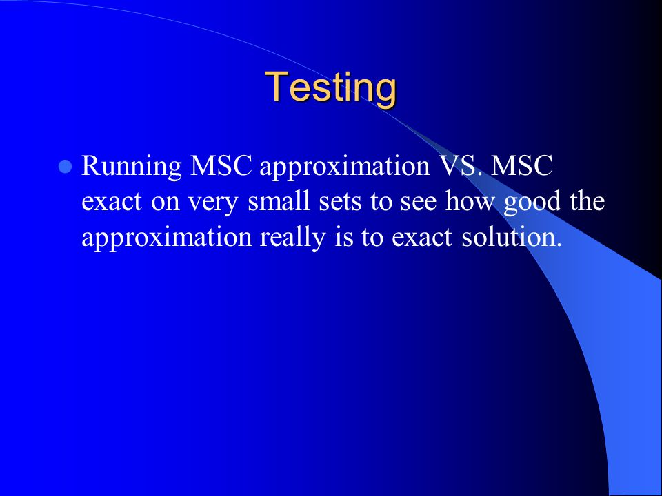 Testing Running MSC approximation VS. MSC exact on very small sets to see how good the approximation really is to exact solution.