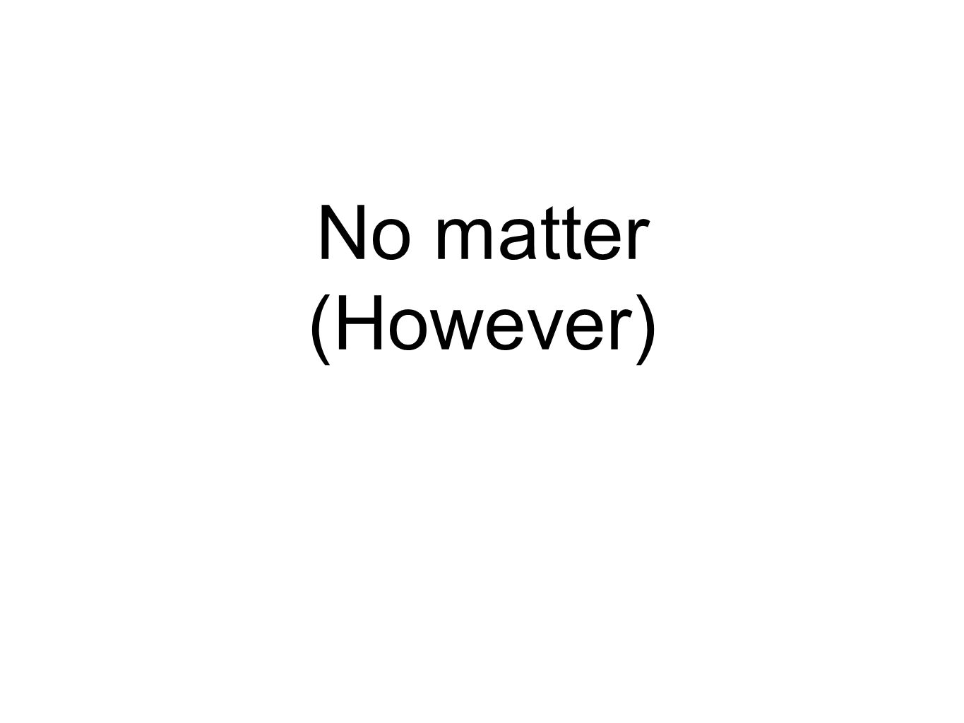 No matter (However)