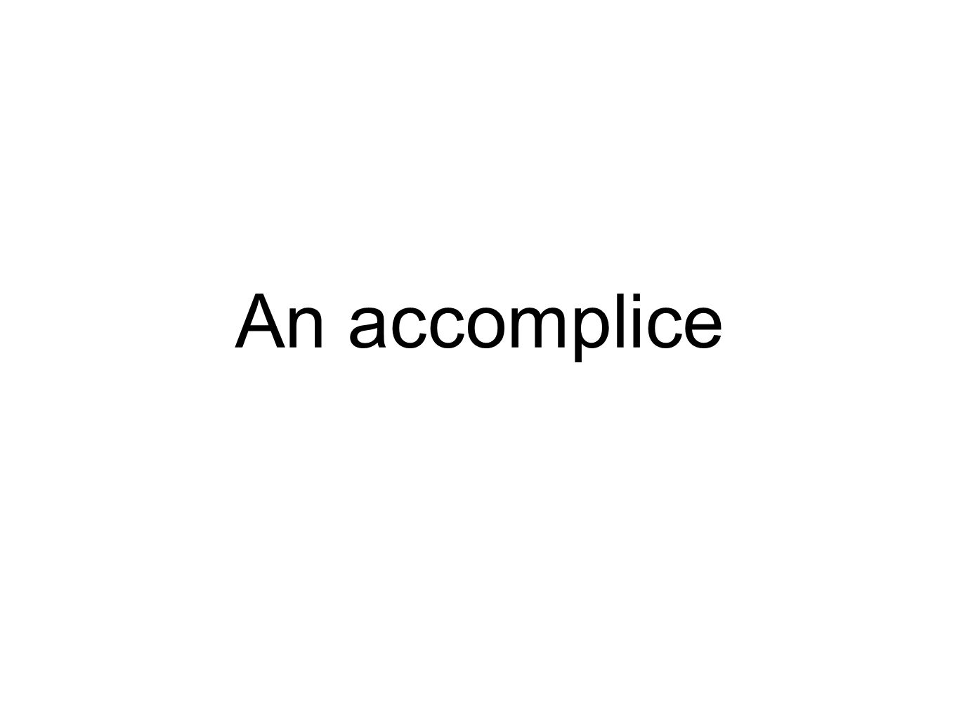 An accomplice