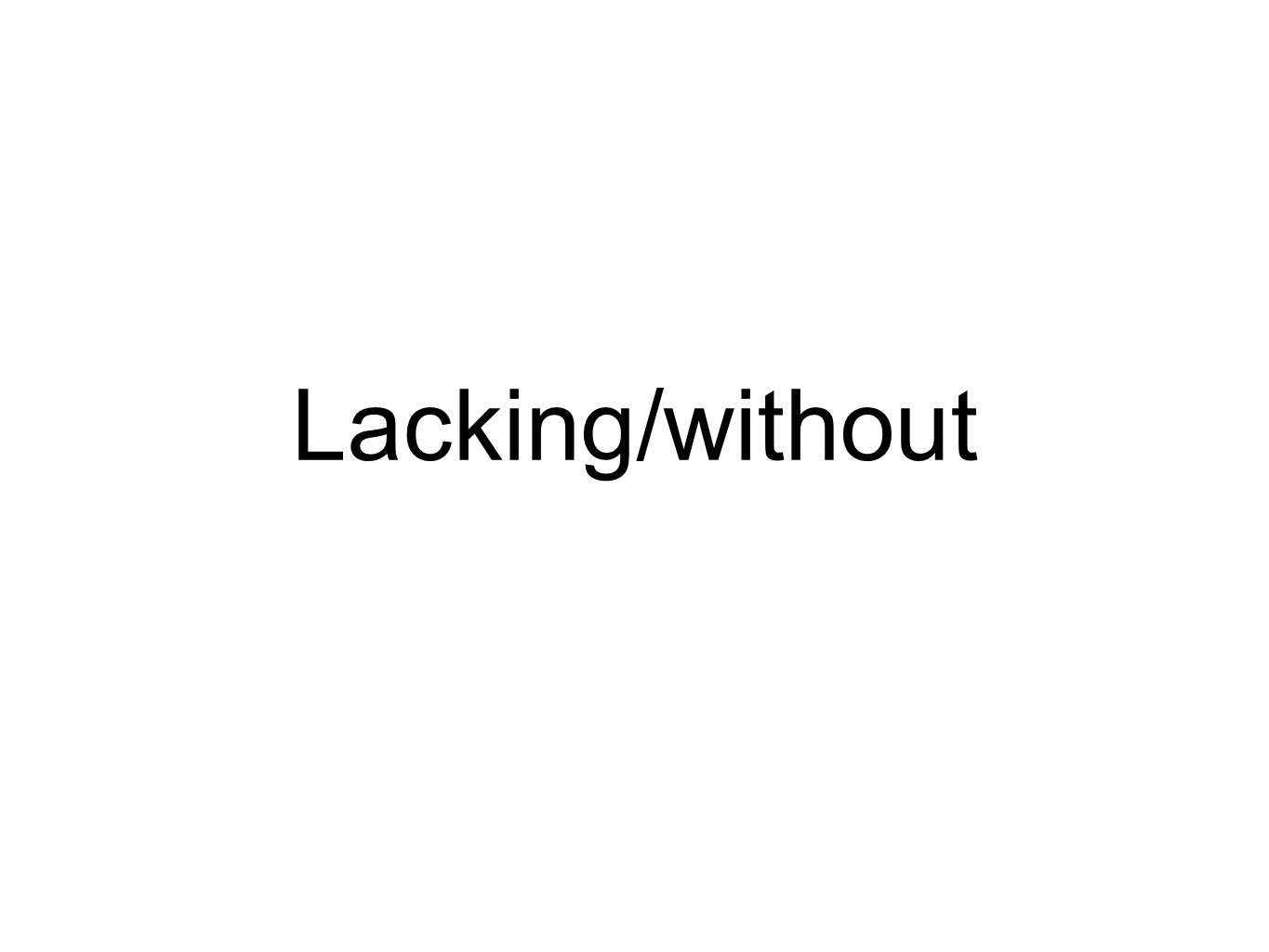 Lacking/without
