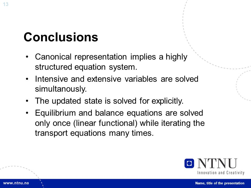13 Conclusions Canonical representation implies a highly structured equation system.