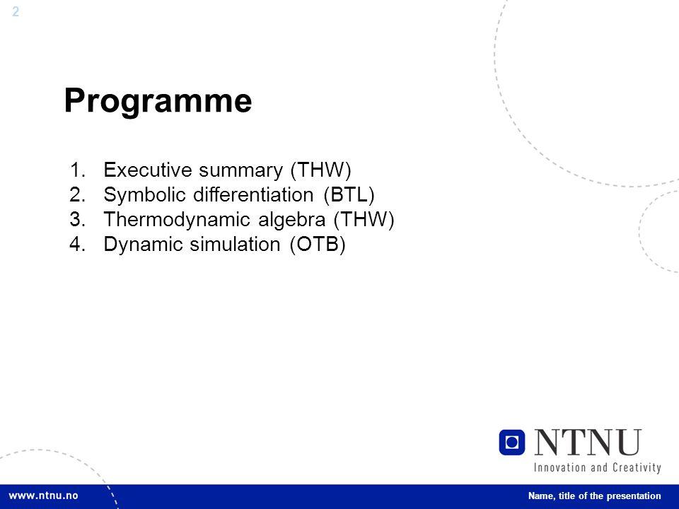 2 Programme 1.Executive summary (THW) 2.Symbolic differentiation (BTL) 3.Thermodynamic algebra (THW) 4.Dynamic simulation (OTB) Name, title of the presentation