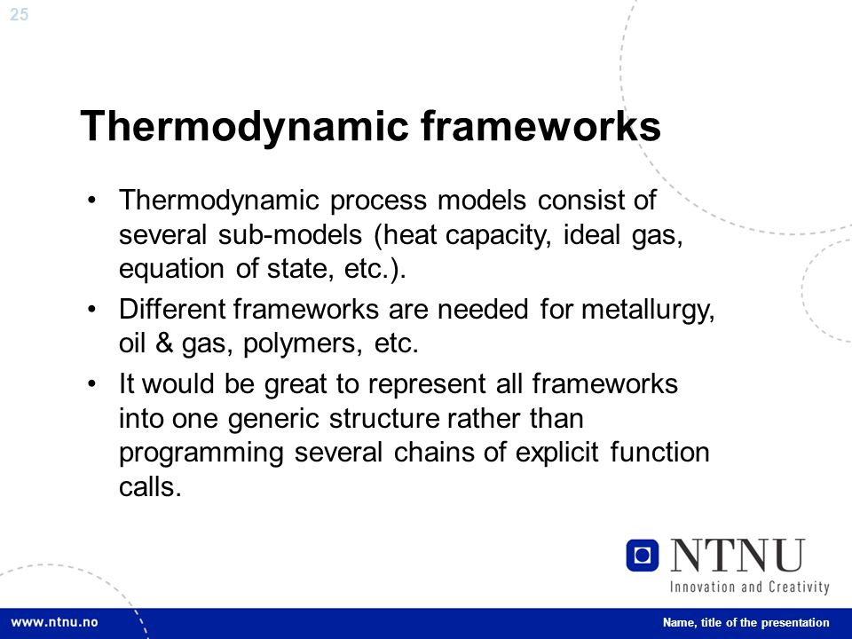 25 Thermodynamic frameworks Thermodynamic process models consist of several sub-models (heat capacity, ideal gas, equation of state, etc.).