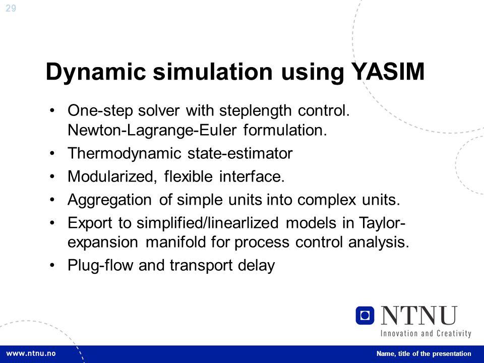 29 Dynamic simulation using YASIM One-step solver with steplength control.