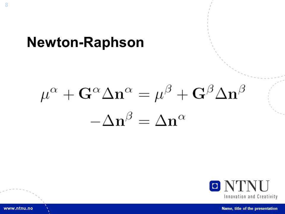 8 Newton-Raphson Name, title of the presentation