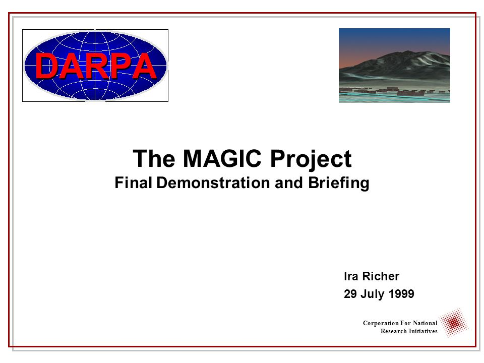 Corporation For National Research Initiatives The MAGIC Project Final Demonstration and Briefing Ira Richer 29 July 1999