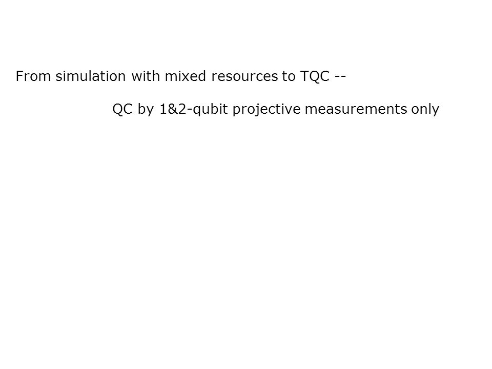 From simulation with mixed resources to TQC -- QC by 1&2-qubit projective measurements only