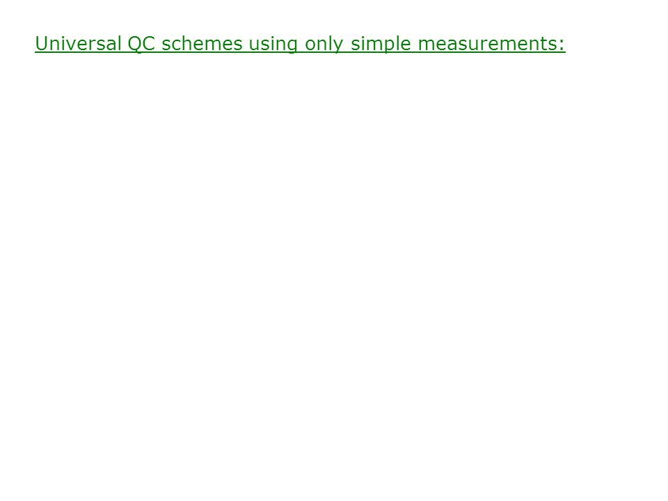 Universal QC schemes using only simple measurements: