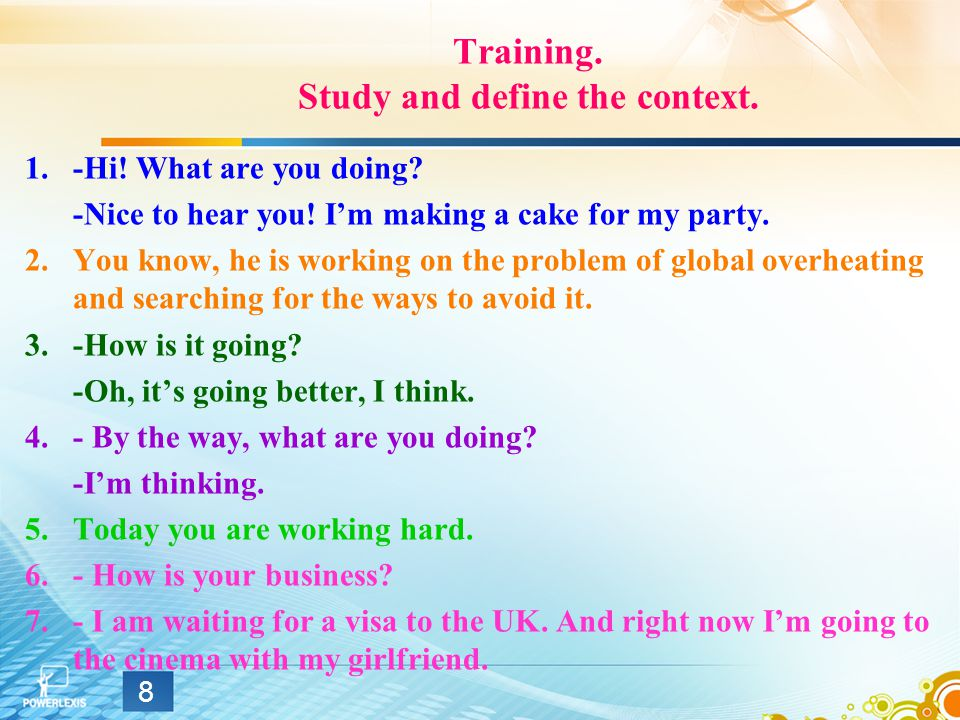Training. Study and define the context. 1.-Hi. What are you doing.