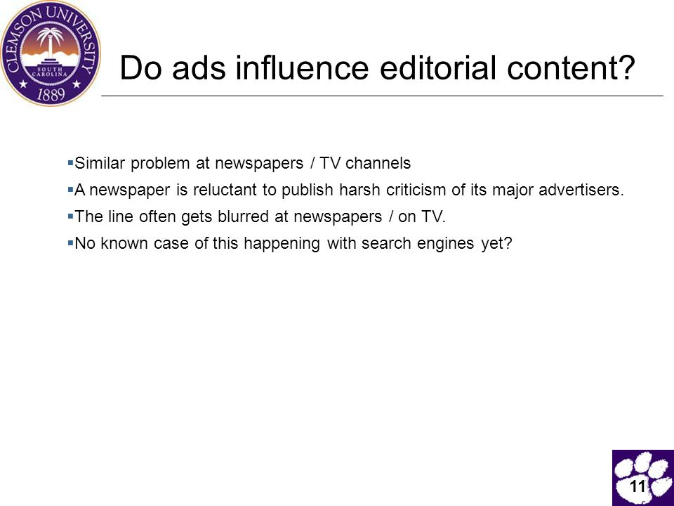 11 Do ads influence editorial content?  Similar problem at newspapers / TV channels  A newspaper is reluctant to publish harsh criticism of its majo