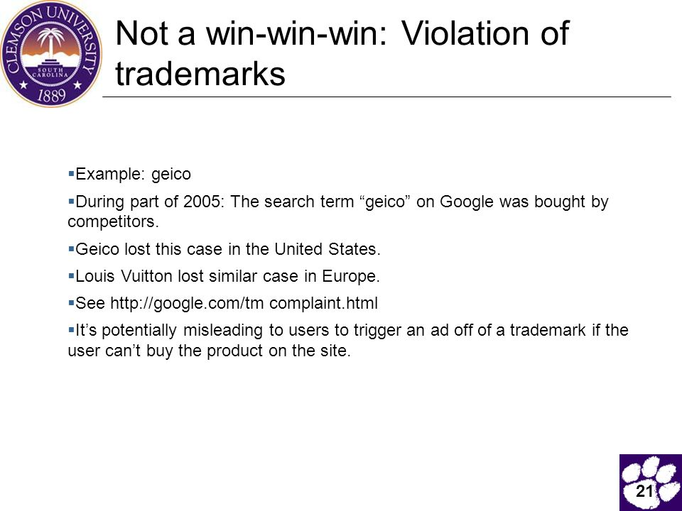 21 Not a win-win-win: Violation of trademarks  Example: geico  During part of 2005: The search term geico on Google was bought by competitors.