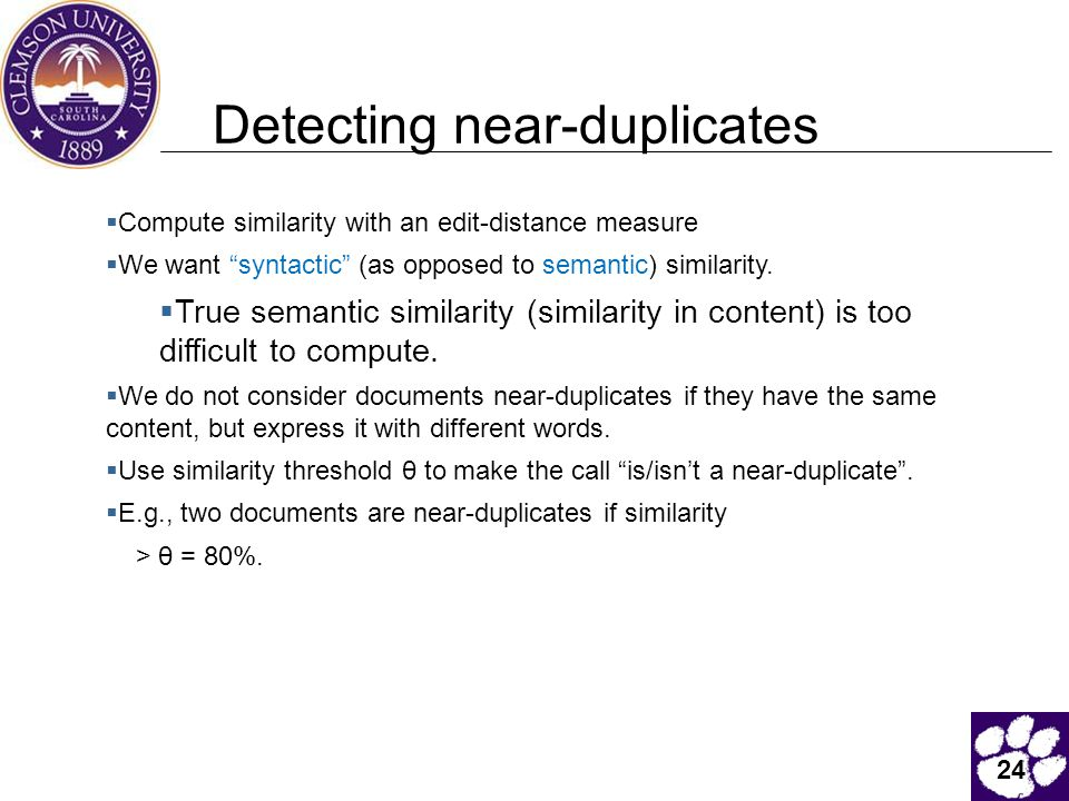 24 Detecting near-duplicates  Compute similarity with an edit-distance measure  We want syntactic (as opposed to semantic) similarity.