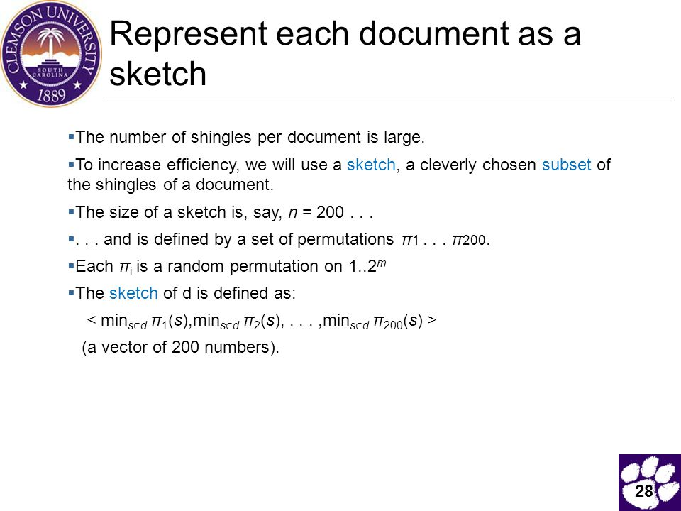 28 Represent each document as a sketch  The number of shingles per document is large.