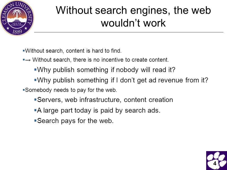 4 Without search engines, the web wouldn't work  Without search, content is hard to find.