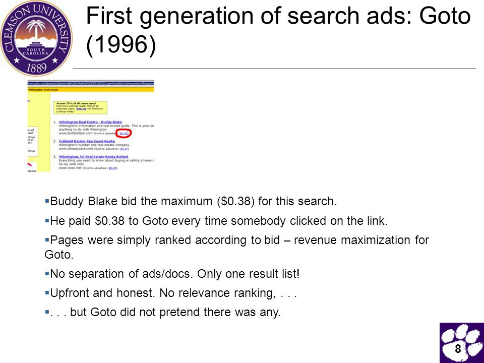 8  Buddy Blake bid the maximum ($0.38) for this search.  He paid $0.38 to Goto every time somebody clicked on the link.  Pages were simply ranked a