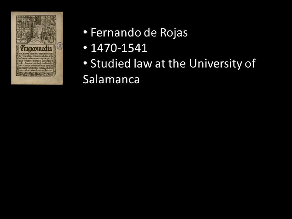 Fernando de Rojas 1470-1541 Studied law at the University of Salamanca