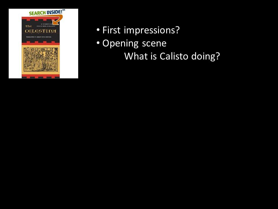 First impressions? Opening scene What is Calisto doing?