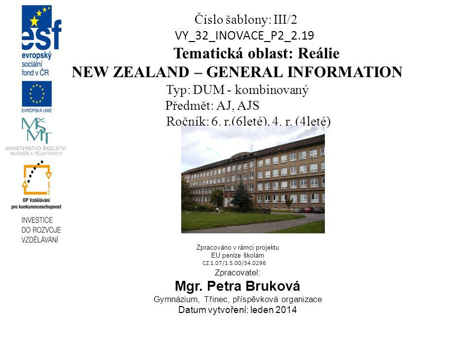 Číslo šablony: III/2 VY_32_INOVACE_P2_2.19 Tematická oblast: Reálie NEW ZEALAND – GENERAL INFORMATION Typ: DUM - kombinovaný Předmět: AJ, AJS Ročník: 6.