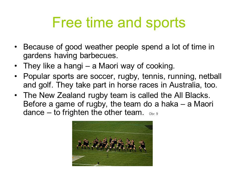 Free time and sports Because of good weather people spend a lot of time in gardens having barbecues. They like a hangi – a Maori way of cooking. Popul