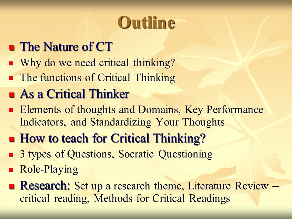 Outline The Nature of CT The Nature of CT Why do we need critical thinking.