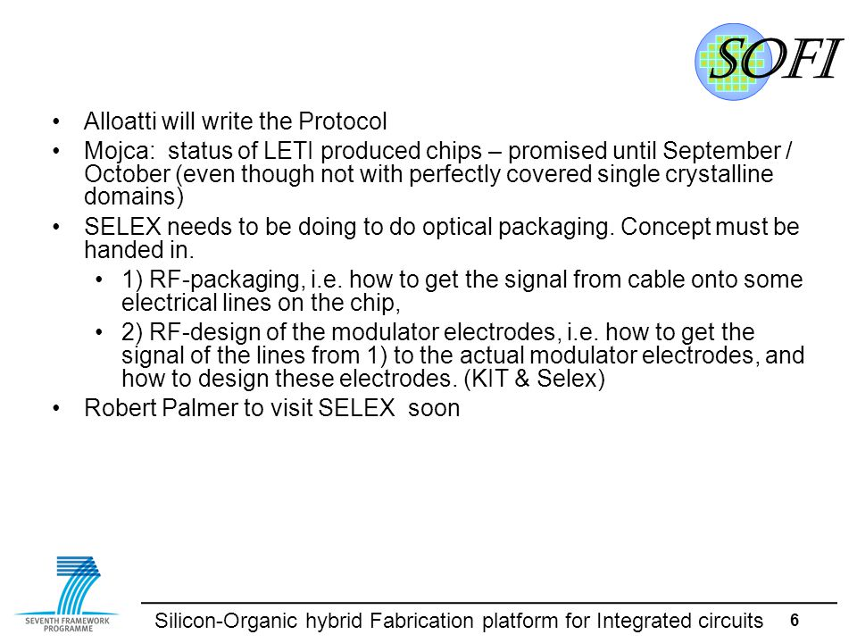 Silicon-Organic hybrid Fabrication platform for Integrated circuits 7 Giulio (GO ) white paper: Suggest him to come up with a draft CUDOS: Whento start task 4.4 Deposition of electro-optic chalcogenide glasses (From DoW); how does this work.
