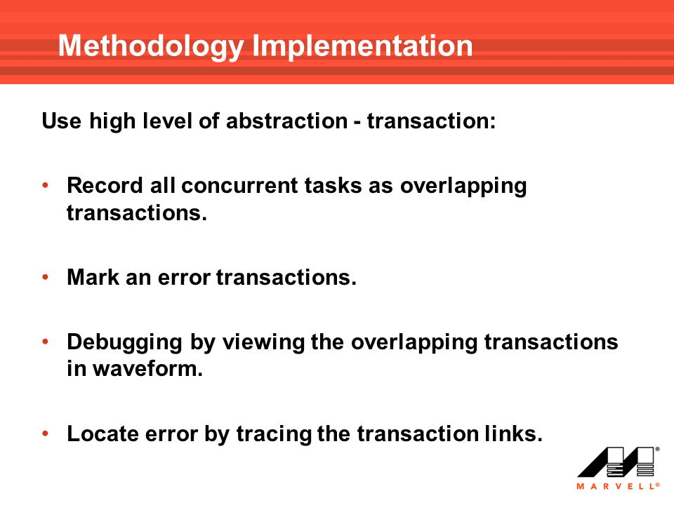 Methodology Implementation Use high level of abstraction - transaction: Record all concurrent tasks as overlapping transactions. Mark an error transac
