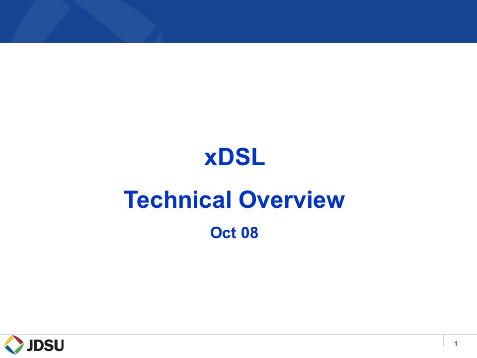 1 xDSL Technical Overview Oct 08