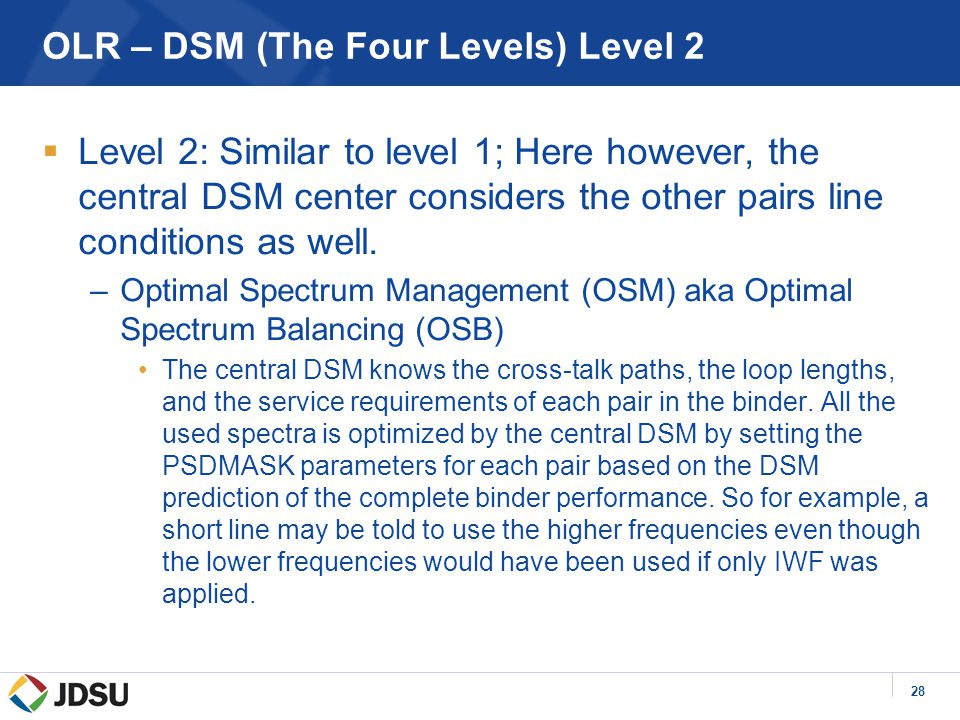 28 OLR – DSM (The Four Levels) Level 2  Level 2: Similar to level 1; Here however, the central DSM center considers the other pairs line conditions as well.