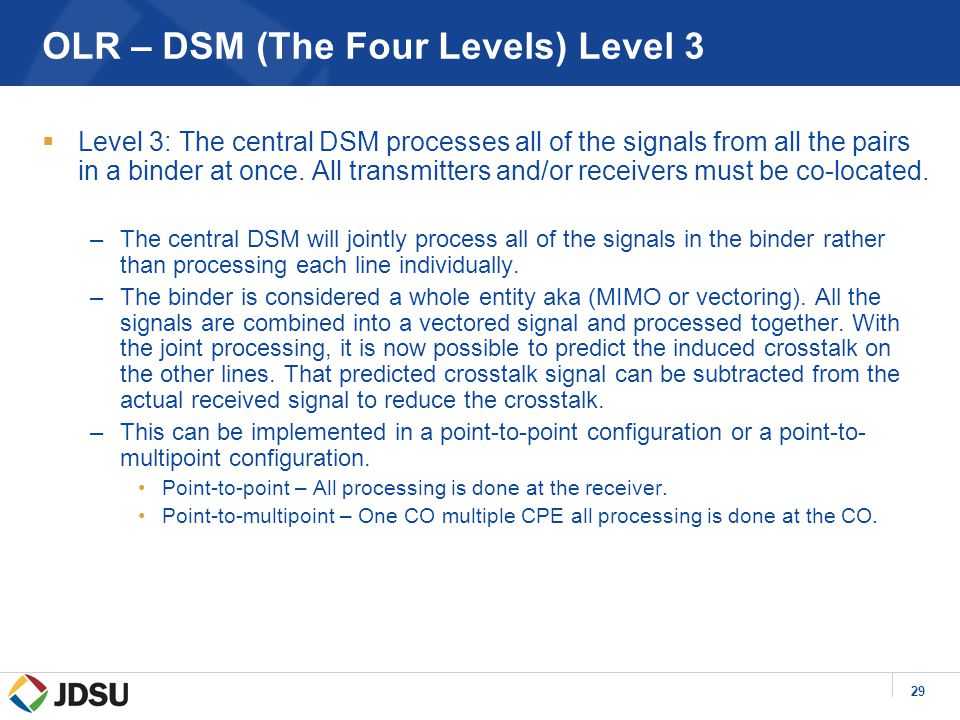 29 OLR – DSM (The Four Levels) Level 3  Level 3: The central DSM processes all of the signals from all the pairs in a binder at once.